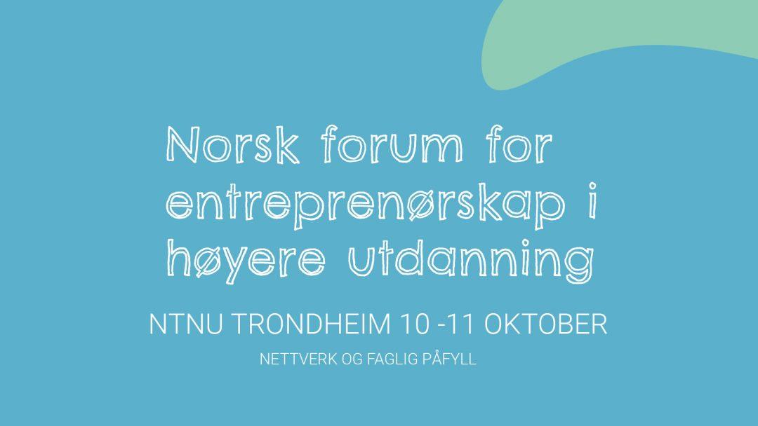 Norsk forum for entreprenørskap i høyere utdanning: 10. – 11. oktober